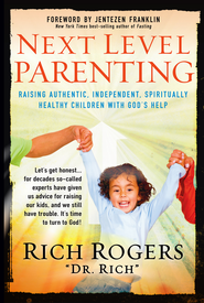 Next Level Parenting: Raising authentic, independent, spiritually healthy children with God's help - eBook  -     By: Rich Rogers