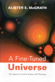 A Fine-Tuned Universe: The Quest for God in Science and Theology  -     By: Alister E. McGrath