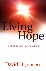 Living Hope: The Future and Christian Faith  -     By: David H. Jensen