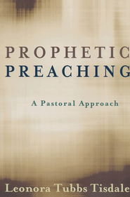 Prophetic Preaching: A Pastoral Approach  -     By: Tisdale Tubbs