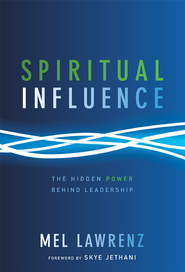 Spiritual Influence: The Hidden Power Behind Leadership - eBook  -     By: Mel Lawrenz