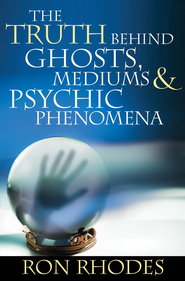 Truth Behind Ghosts, Mediums, and Psychic Phenomena, The - PDF Download (personal use only)  [Download] -              By: Ron Rhodes
