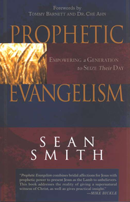 Prophetic Evangelism: Empowering a Generation to Seize Their Day  -     By: Sean Smith