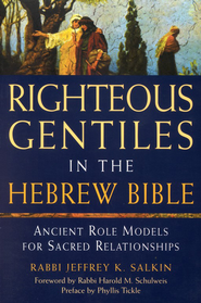 Righteous Gentiles in the Hebrew Bible: Ancient Role Models for Sacred Relationships  -     By: Rabbi Jeffrey K. Salkin