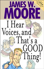 I Hear Voices, and That's a Good Thing! - eBook  -     By: James W. Moore