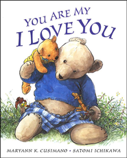 You Are My I Love You   -              By: Maryann Cusimano Love                   Illustrated By: Satomi Ichikawa