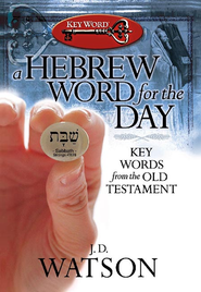 A Hebrew Word for the Day: Key Words from the Old Testament - eBook  -     By: J.D. Watson