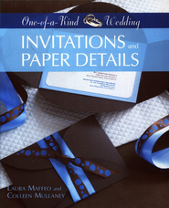 One-of-a-Kind Wedding: Invitations and Paper Details  -     By: Laura Maffeo, Colleen Mullaney