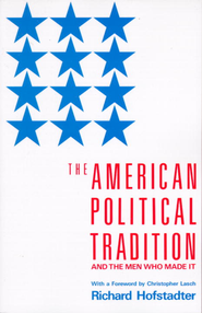 The American Political Tradition: And the Men Who Made it - eBook  -     By: Richard Hofstadter, Christopher Lasch