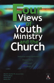 Four Views of Youth Ministry and the Church: Inclusive Congregational, Preparatory, Missional, Strategic - Slightly Imperfect  -