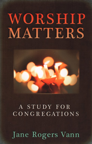 Worship Matters: A Study for Congregations  -     By: Jane Rogers Vann