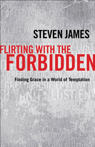 Flirting with the Forbidden: Finding Grace in a World of Temptation - eBook  -     By: Steven James
