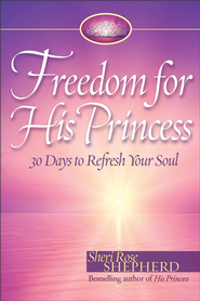 Freedom for His Princess: 30 Days to Refresh Your Soul - eBook  -     By: Sheri Rose Shepherd