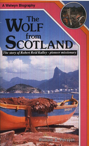 The Wolf from Scotland, The Story of Robert Reid Kalley-Pioneer Missionary  -     By: William Forsyth