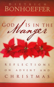 God Is in the Manger: Reflections on Advent and Christmas  -     By: Dietrich Bonhoeffer