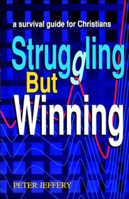 Struggling but Winning: A Survival Guide for Christians   -     By: Peter Jeffery