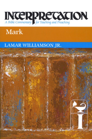 Mark: Interpretation: A Bible Commentary for Teaching and Preaching  -              By: Lamar Williamson