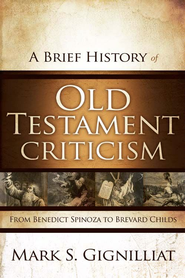 A Brief History of Old Testament Criticism: From Benedict Spinoza to Brevard Childs - eBook  -     By: Mark S. Gignilliat