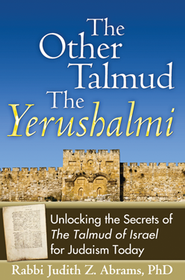 The Other Talmud: The Yerushalmi--Unlocking the of the Talmud of Israel for Judaism Today  -     By: Rabbi Judith Z. Abrams