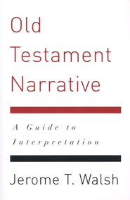 Old Testament Narrative: A Guide to Interpretation  -              By: Jerome Walsh