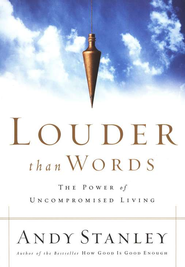 Louder Than Words:  The Power of Uncompromised Living  -     By: Andy Stanley