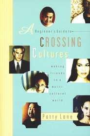 A Beginner's Guide to Crossing Cultures: Making Friends in a Multicultural World  -     By: Patty Lane