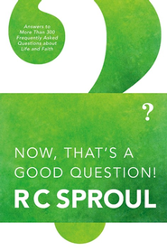 Now- That's a Good Question!  -     By: R.C. Sproul