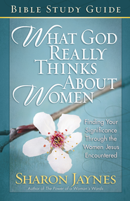 What God Really Thinks About Women Bible Study Guide: Finding Your Significance Through the Women Jesus Encountered - PDF Download (personal use only)  [Download] -              By: Sharon Jaynes