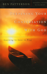 Deepening Your Conversation with God: Learning to Love to Pray  -     By: Ben Patterson