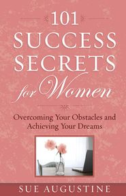 101 Success Secrets for Women: Overcoming Your Obstacles and Achieving Your Dreams - PDF Download (personal use only)  [Download] -              By: Sue Augustine