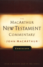 Ephesians: The MacArthur New Testament Commentary    -              By: John MacArthur