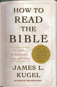 How to Read the Bible: A Guide to Scripture, Then and Now  -     By: James L. Kugel