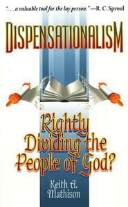 Dispensationalism: Rightly Dividing the People of God?   -     By: Keith A. Mathison