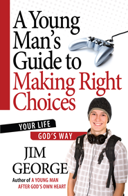 Young Man's Guide to Making Right Choices, A: Your Life God's Way - PDF Download (personal use only)  [Download] -              By: Jim George