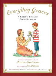 Everyday Graces: A Child's Book of Good Manners   -     Edited By: Karen Santorum     By: Edited by Karen Santorum