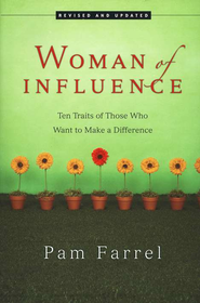 Woman of Influence: Ten Traits of Those Who Want to Make a Difference  -     By: Pam Farrel