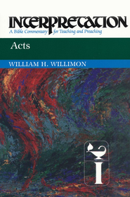 Acts: Interpretation: A Bible Commentary for Teaching and Preaching  -     By: William H. Willimon