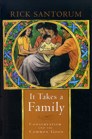 It Takes a Family: Conservatism and the Common Good  -     By: Rick Santorum