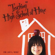 Teaching High School at Home--Enhanced CD   -     By: Dr. Jay L. Wile