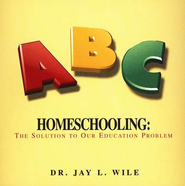 Homeschooling: The Solution to Our Education Problem-Audio CD  -     By: Dr. Jay L. Wile
