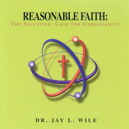 Reasonable Faith: The Scientific Case for Christianity - Audio CD  -     By: Dr. Jay L. Wile