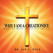 Why I Am a Creationist When So Many Other  Scientists Are Not - Audio CD  -     By: Dr. Jay L. Wile