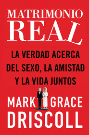 Matrimonio real - eBook  -     By: Mark Driscoll, Grace Driscoll