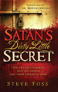 Satan's Dirty Little Secret: The two demon spirits that all demons get their strength from - eBook  -     By: Steve Foss