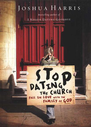 Stop Dating the Church! Falling in Love with the Family of God - Slightly Imperfect  -     By: Joshua Harris