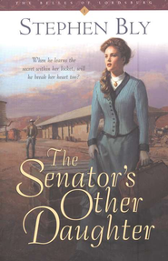 The Senator's Other Daughter, Belles of Lordsburg #1   -              By: Stephen Bly