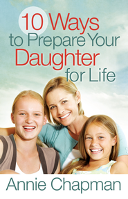 10 Ways to Prepare Your Daughter for Life - PDF Download (personal use only)  [Download] -              By: Annie Chapman