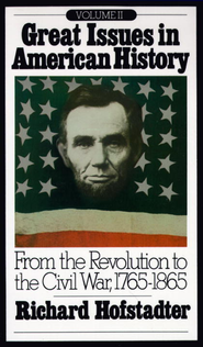 Great Issues in American History, Vol. II: From the Revolution to the Civil War, 1765-1865 - eBook  -     By: Richard Hofstadter, Beatrice Hofstadter