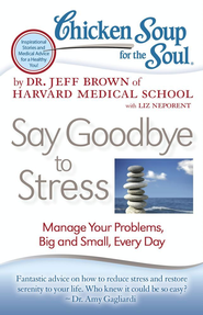 Chicken Soup for the Soul: Say Goodbye to Stress: Manage Your Problems, Big and Small, Every Day - eBook  -     By: Dr. Jeff Brown
