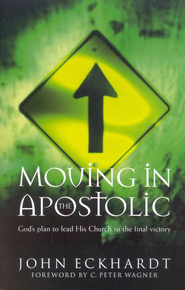 Moving in the Apostolic: God's Plan to Lead His Church to the Final Victory  -     By: John Eckhardt